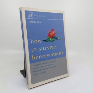 How to Survive Bereavement - Andrea Kon